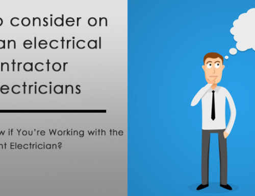 What to consider on hiring an electrical contractor or Electricians
