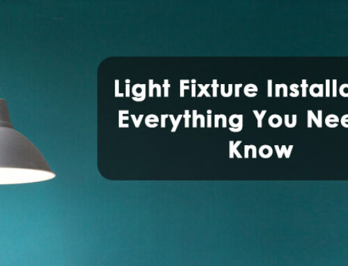 Light Fixture Installation: Everything You Need to Know